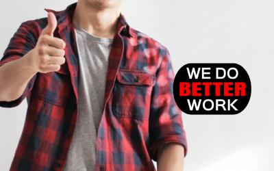 Better Work Means Safer Work!